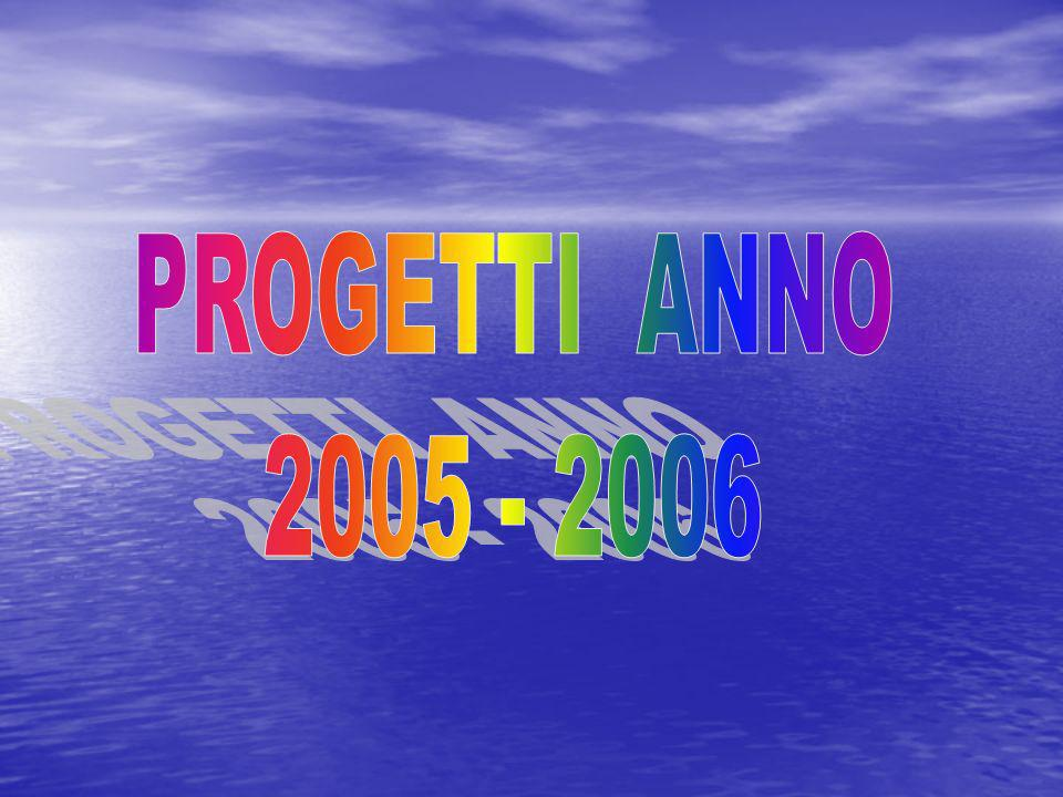 PROGETTI ANNO 2005 - 2006