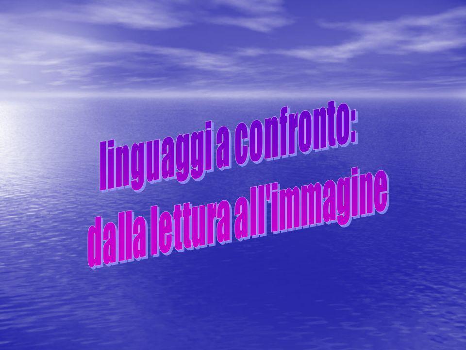 linguaggi a confronto: dalla lettura all immagine