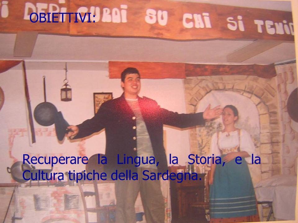 OBIETTIVI: Recuperare la Lingua, la Storia, e la Cultura tipiche della Sardegna.