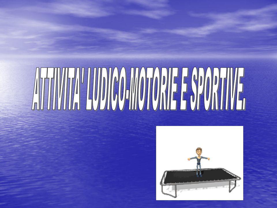 ATTIVITA LUDICO-MOTORIE E SPORTIVE.