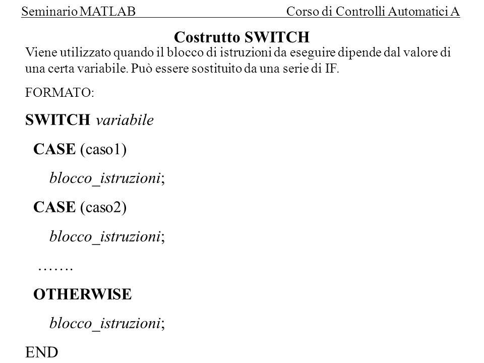 Costrutto SWITCH SWITCH variabile CASE (caso1) blocco_istruzioni;