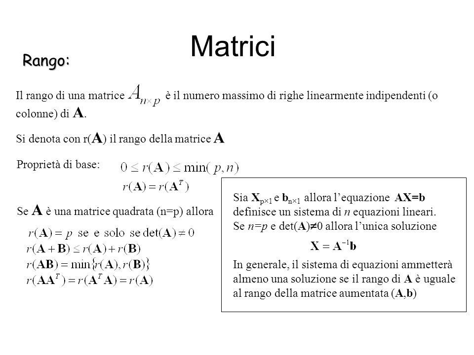 Matrici Rango: Il rango di una matrice è il numero massimo di righe linearmente indipendenti (o colonne) di A.