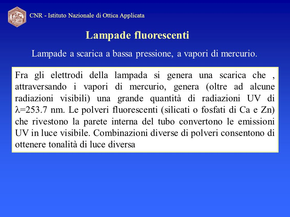 Lampade fluorescentiLampade a scarica a bassa pressione, a vapori di mercurio.