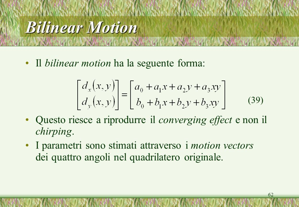 Bilinear Motion Il bilinear motion ha la seguente forma: