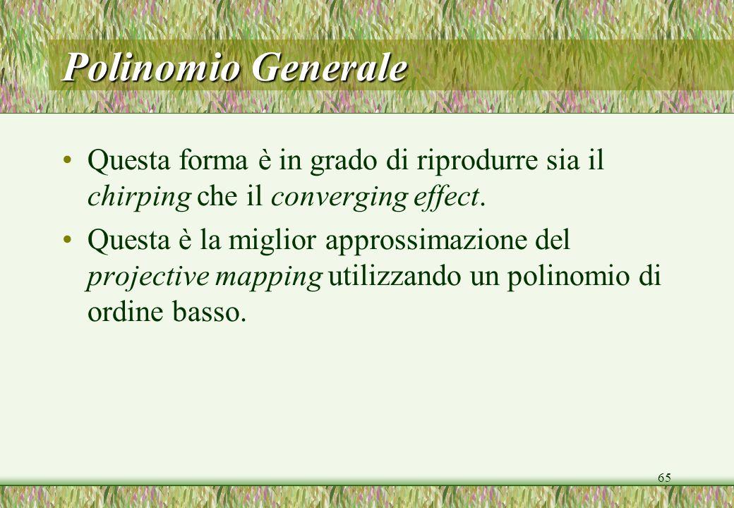 Polinomio Generale Questa forma è in grado di riprodurre sia il chirping che il converging effect.