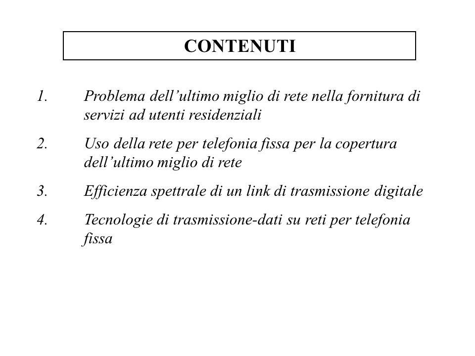 CONTENUTI 1. Problema dell'ultimo miglio di rete nella fornitura di servizi ad utenti residenziali.