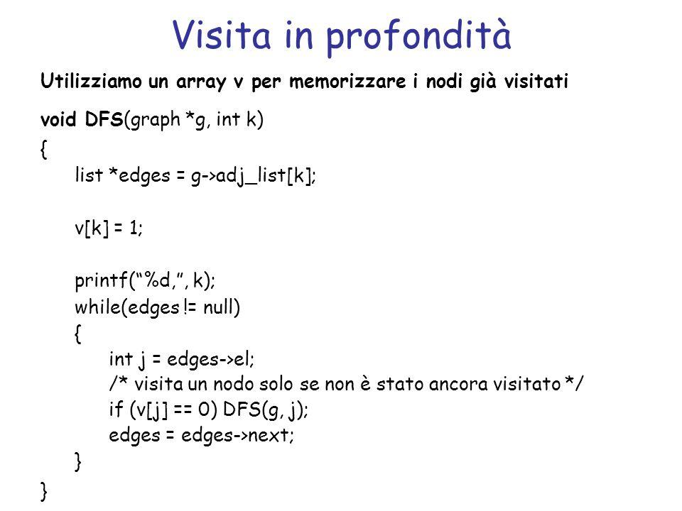 Visita in profondità Utilizziamo un array v per memorizzare i nodi già visitati. void DFS(graph *g, int k)