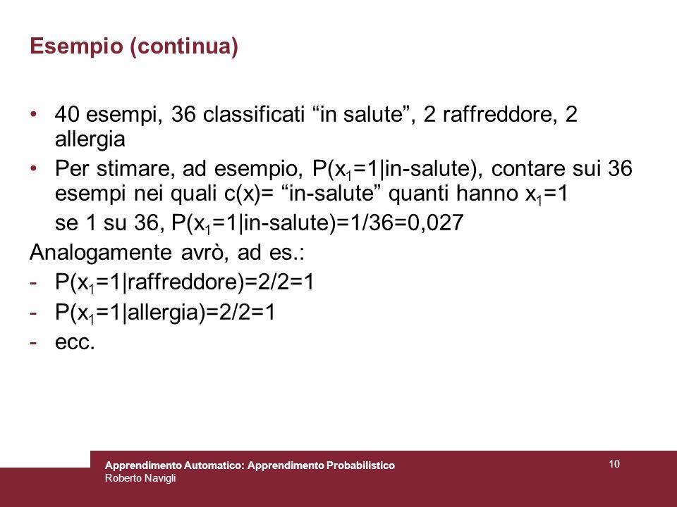 Esempio (continua) 40 esempi, 36 classificati in salute , 2 raffreddore, 2 allergia.
