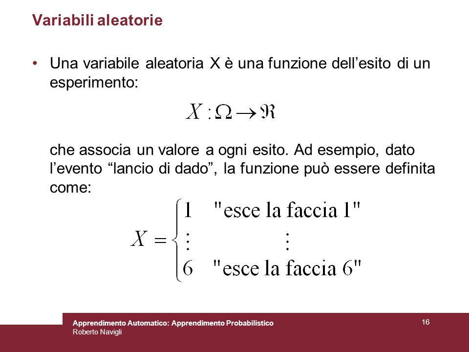 Variabili aleatorie Una variabile aleatoria X è una funzione dell'esito di un esperimento: