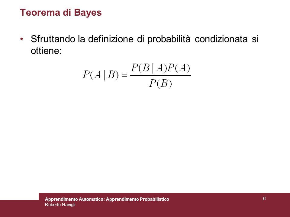 Teorema di Bayes Sfruttando la definizione di probabilità condizionata si ottiene: