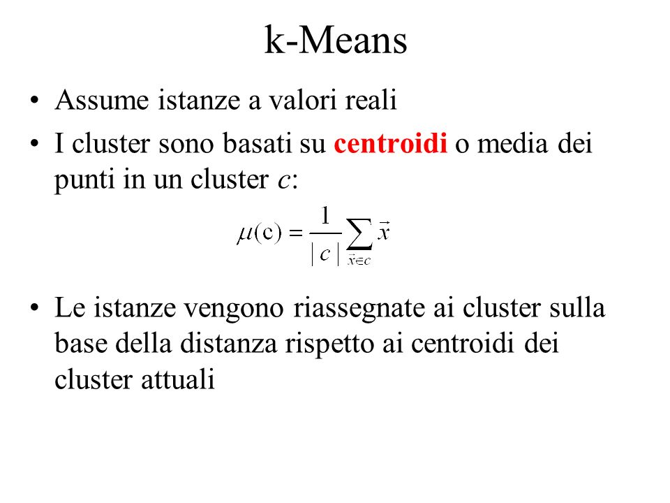 k-Means Assume istanze a valori reali