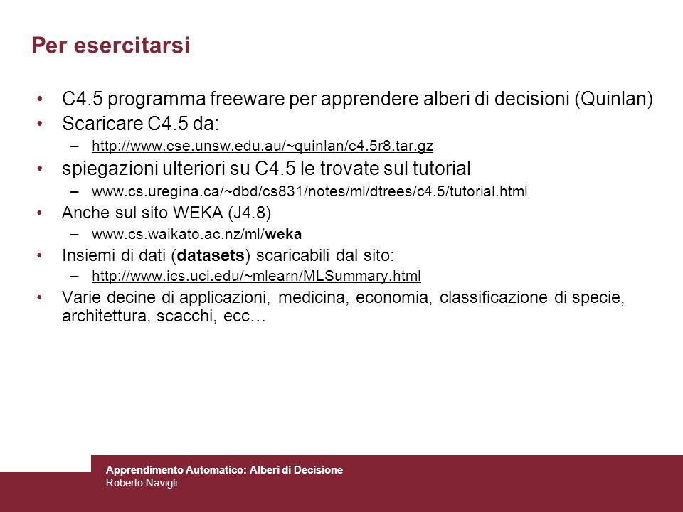Per esercitarsi C4.5 programma freeware per apprendere alberi di decisioni (Quinlan) Scaricare C4.5 da: