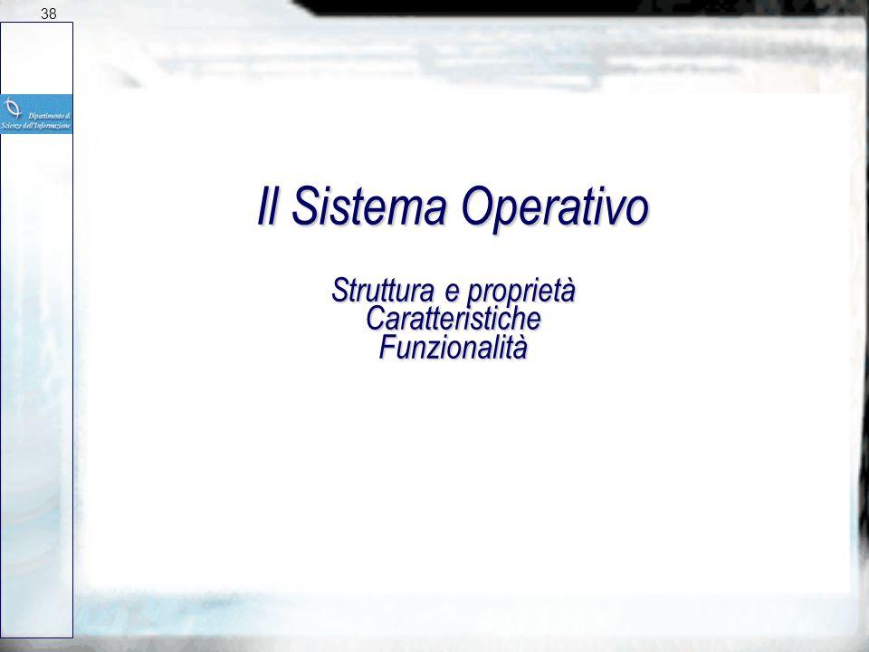 38 Il Sistema Operativo Struttura e proprietà Caratteristiche Funzionalità