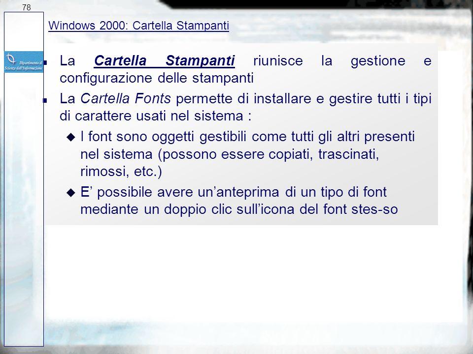 78 27/03/2017. Windows 2000: Cartella Stampanti. La Cartella Stampanti riunisce la gestione e configurazione delle stampanti.
