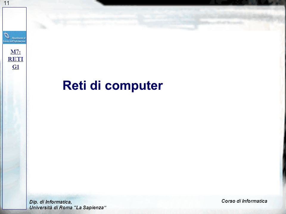 Reti di computer M7: RETI G1 Corso di Informatica Dip. di Informatica,