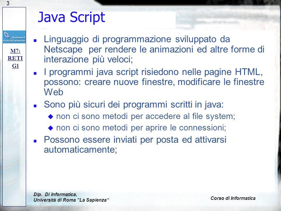 Java Script Linguaggio di programmazione sviluppato da Netscape per rendere le animazioni ed altre forme di interazione più veloci;