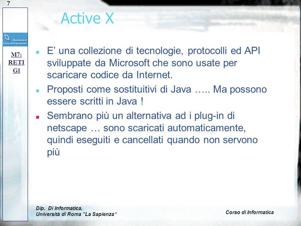 Active X E' una collezione di tecnologie, protocolli ed API sviluppate da Microsoft che sono usate per scaricare codice da Internet.