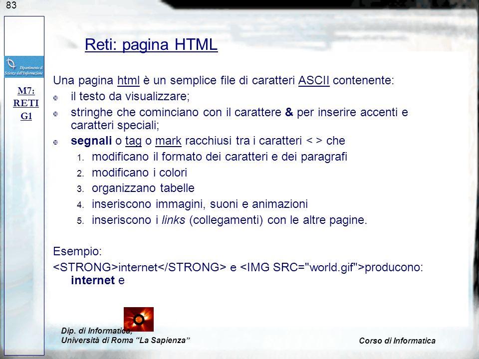 Reti: pagina HTML Una pagina html è un semplice file di caratteri ASCII contenente: il testo da visualizzare;