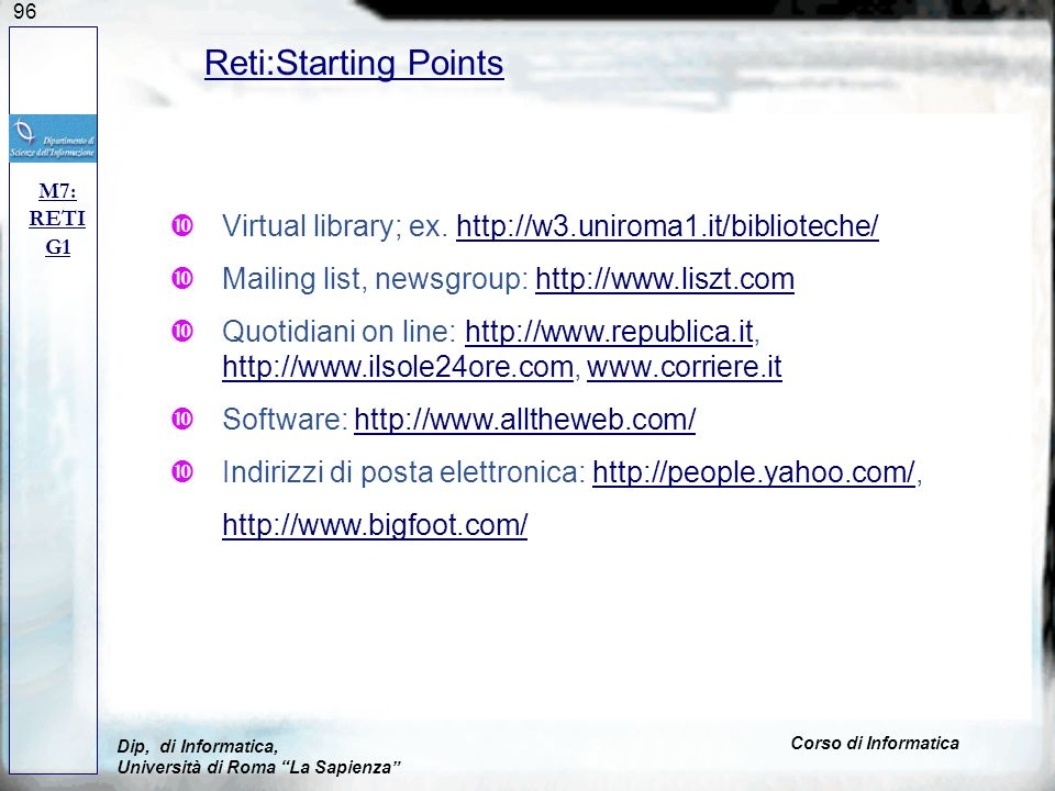 Reti:Starting Points M7: RETI. G1. Virtual library; ex. http://w3.uniroma1.it/biblioteche/ Mailing list, newsgroup: http://www.liszt.com.