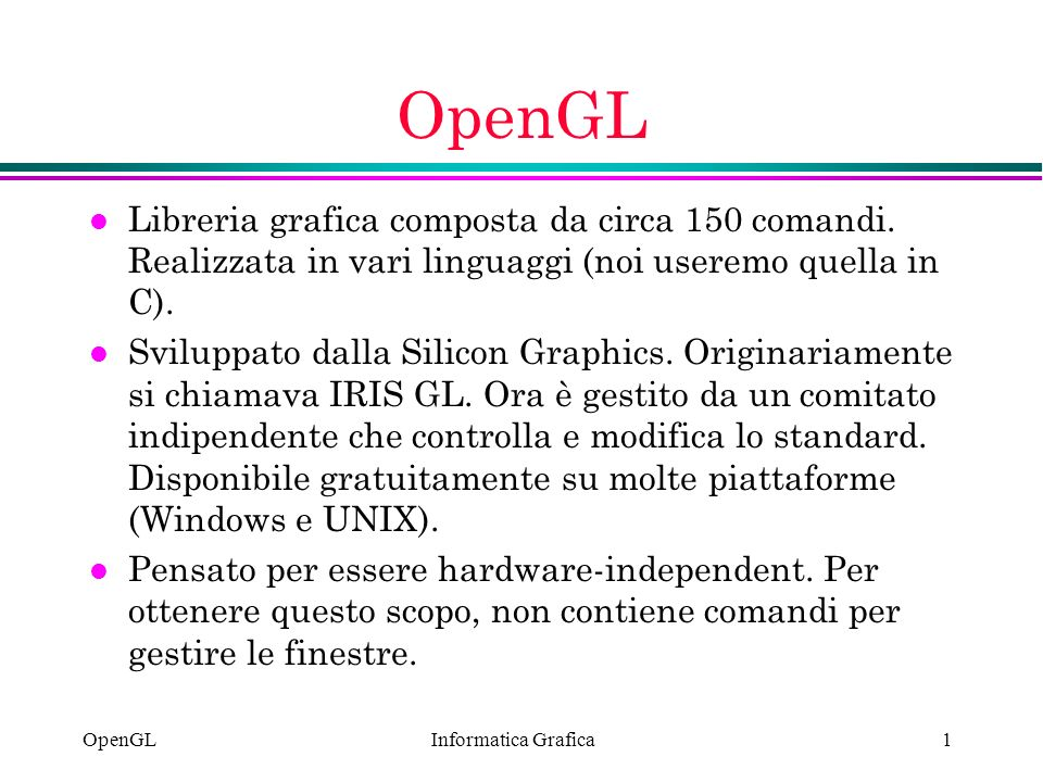 OpenGL Libreria grafica composta da circa 150 comandi. Realizzata in vari linguaggi (noi useremo quella in C).