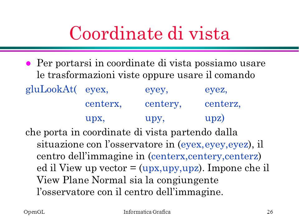 Coordinate di vista Per portarsi in coordinate di vista possiamo usare le trasformazioni viste oppure usare il comando.