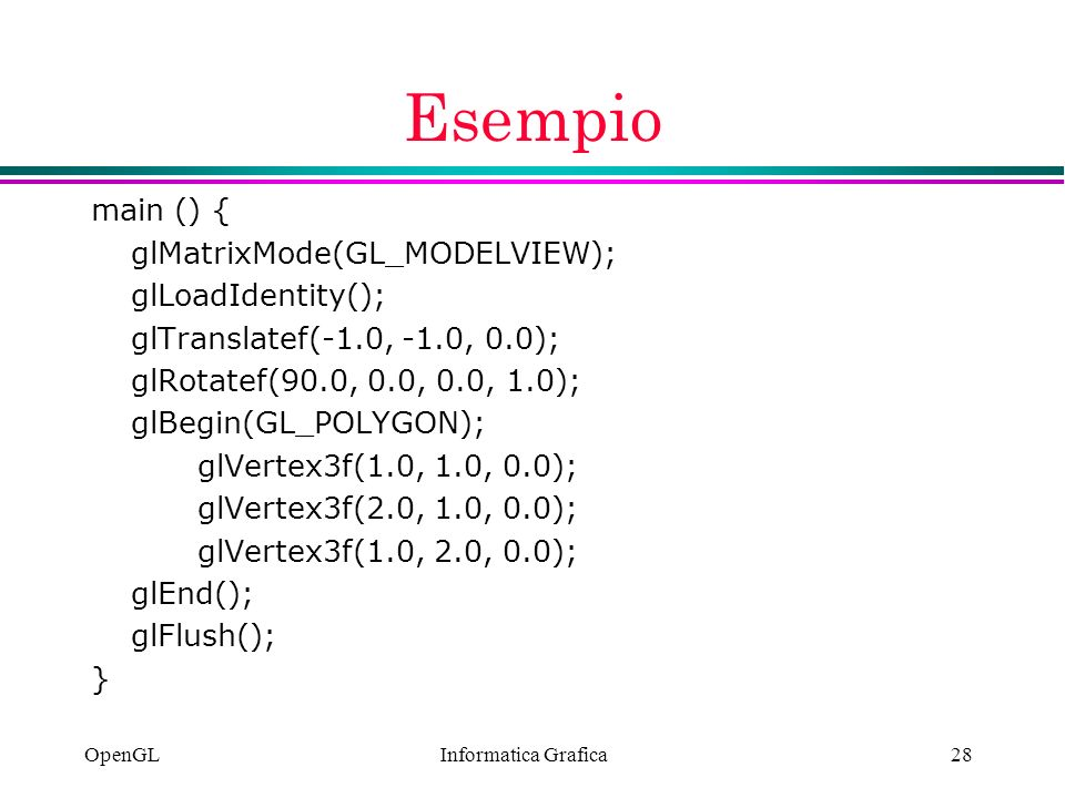Esempio main () { glMatrixMode(GL_MODELVIEW); glLoadIdentity();