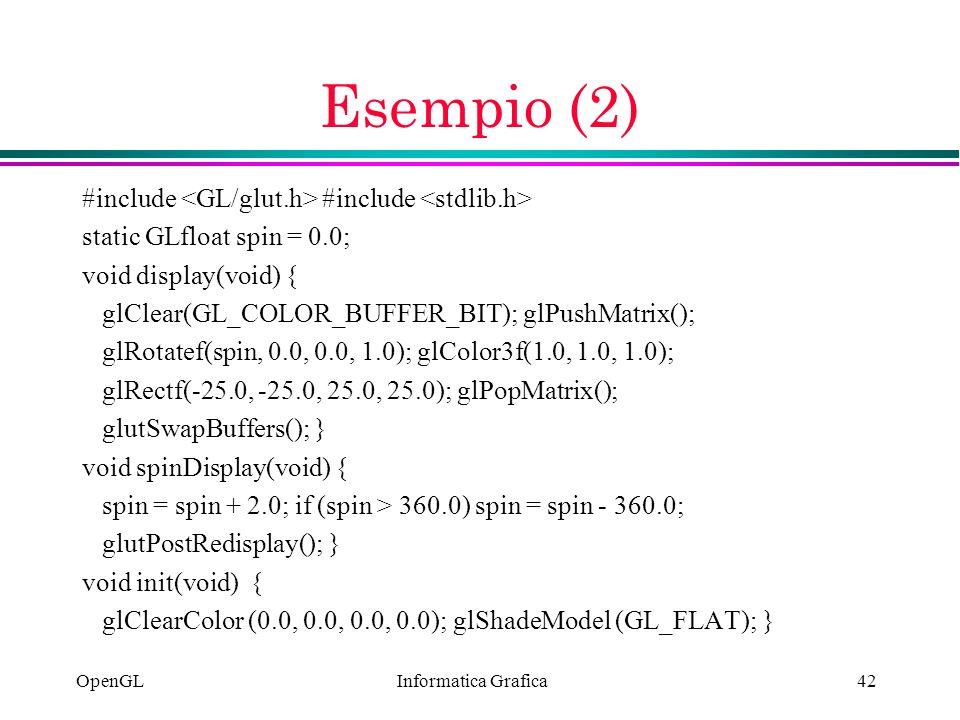 Esempio (2) #include <GL/glut.h> #include <stdlib.h>