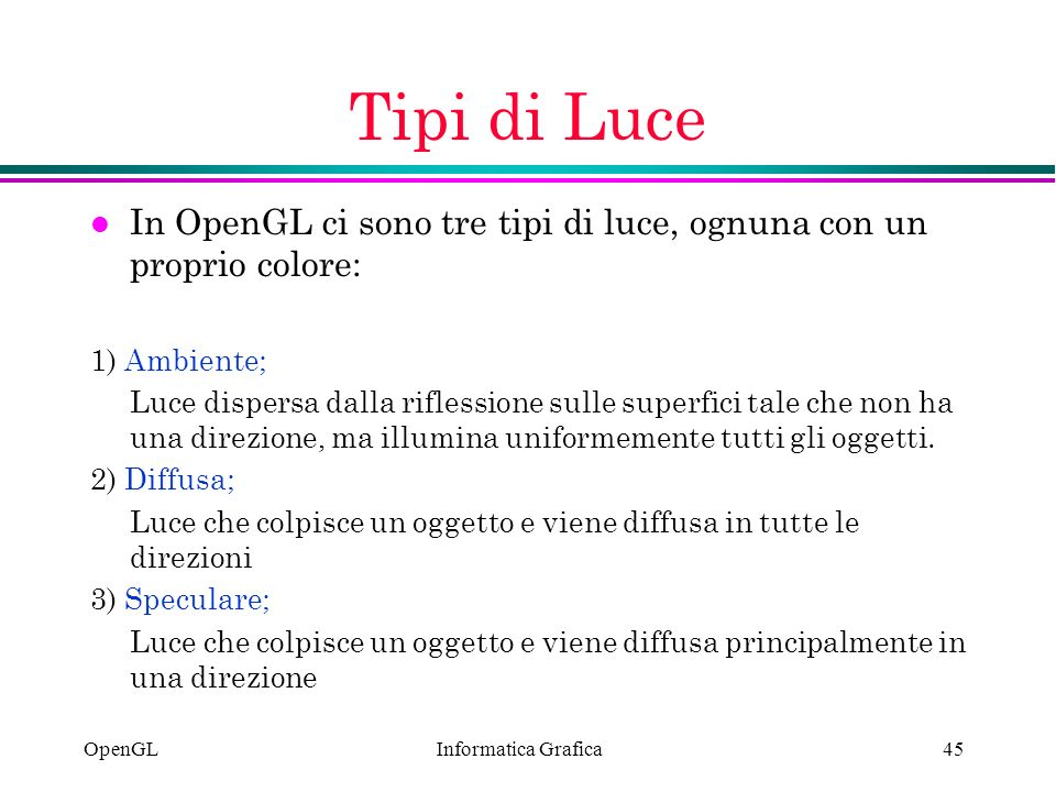 Tipi di Luce In OpenGL ci sono tre tipi di luce, ognuna con un proprio colore: 1) Ambiente;