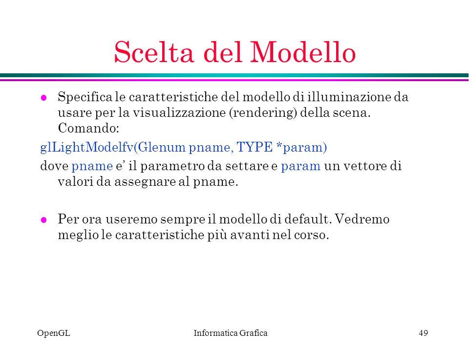 Scelta del Modello Specifica le caratteristiche del modello di illuminazione da usare per la visualizzazione (rendering) della scena. Comando: