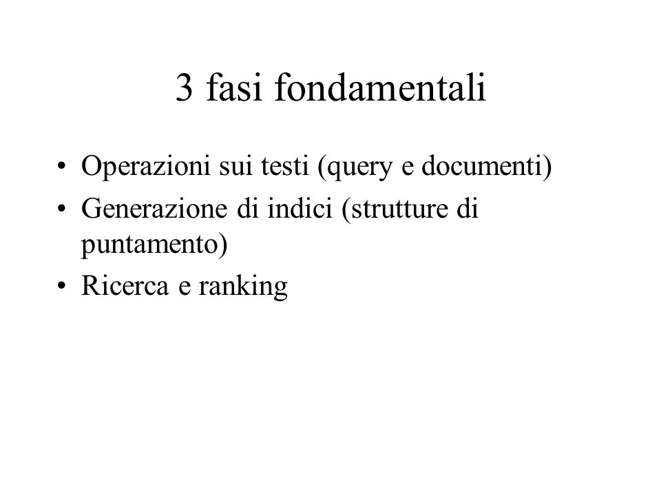 3 fasi fondamentali Operazioni sui testi (query e documenti)