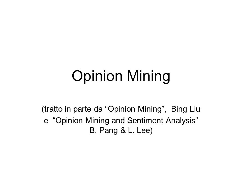 Opinion Mining (tratto in parte da Opinion Mining , Bing Liu