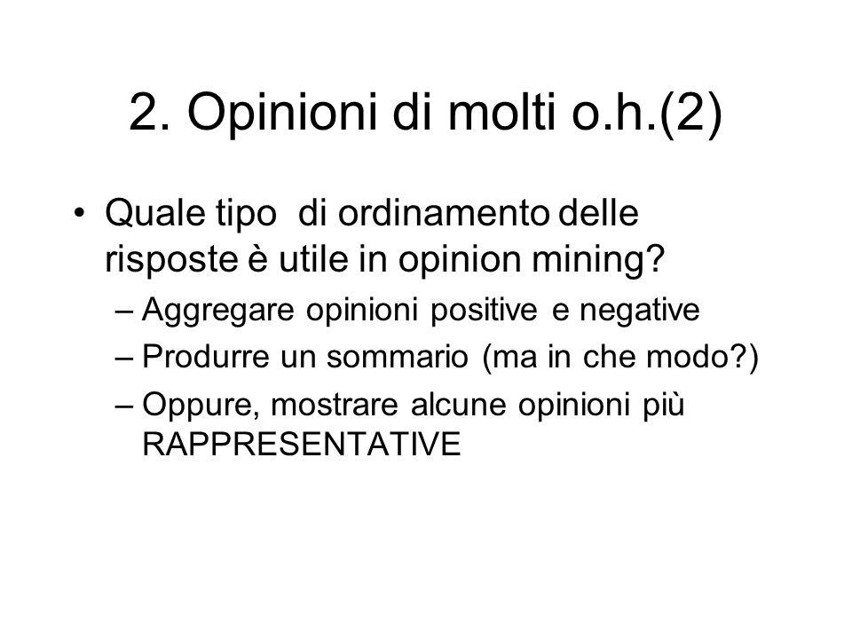 2. Opinioni di molti o.h.(2) Quale tipo di ordinamento delle risposte è utile in opinion mining Aggregare opinioni positive e negative.