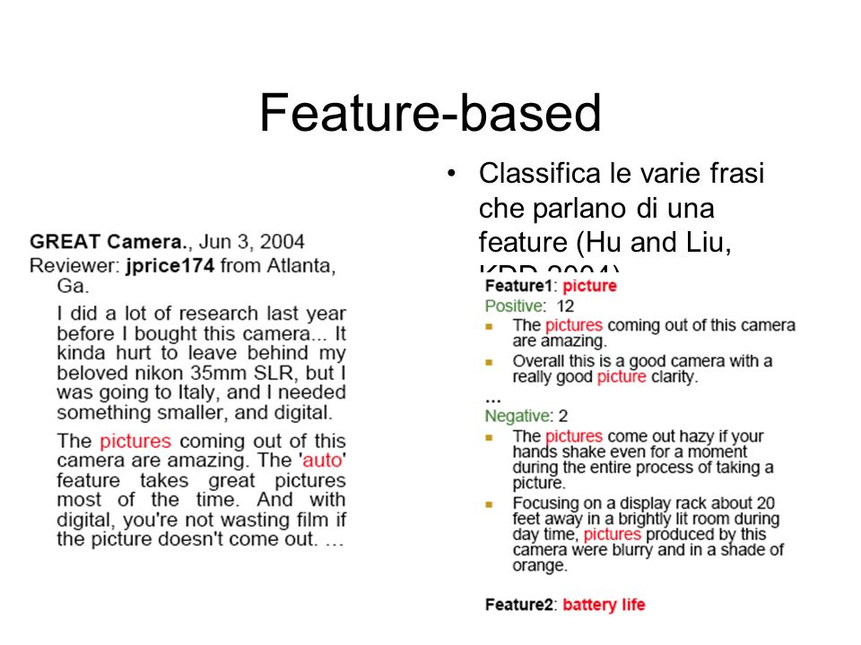 Feature-based Classifica le varie frasi che parlano di una feature (Hu and Liu, KDD 2004)