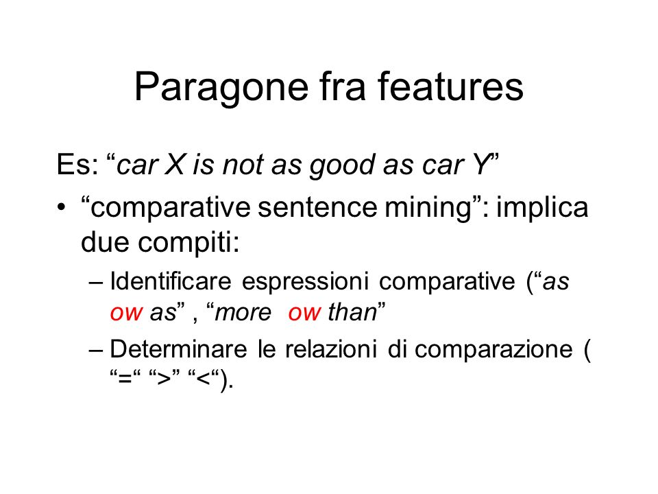 Paragone fra features Es: car X is not as good as car Y