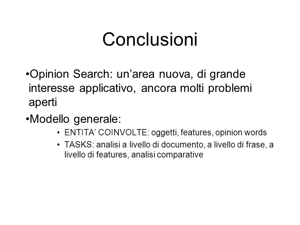 Conclusioni Opinion Search: un'area nuova, di grande interesse applicativo, ancora molti problemi aperti.
