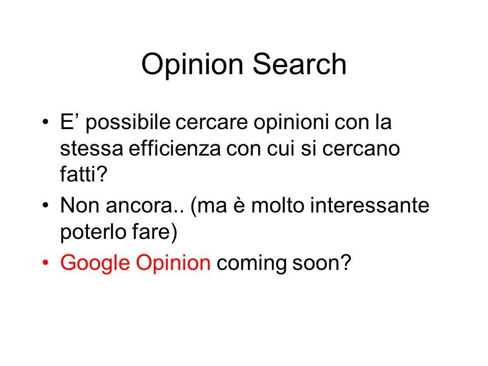 Opinion Search E' possibile cercare opinioni con la stessa efficienza con cui si cercano fatti Non ancora.. (ma è molto interessante poterlo fare)