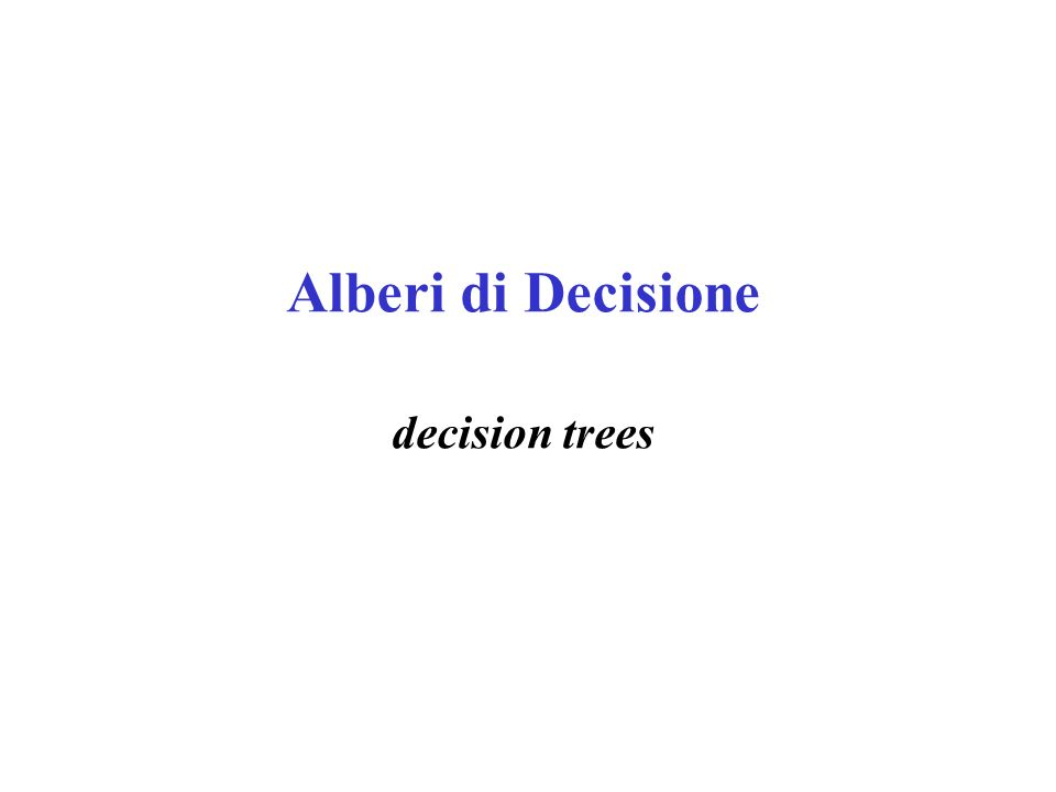 Alberi di Decisione decision trees