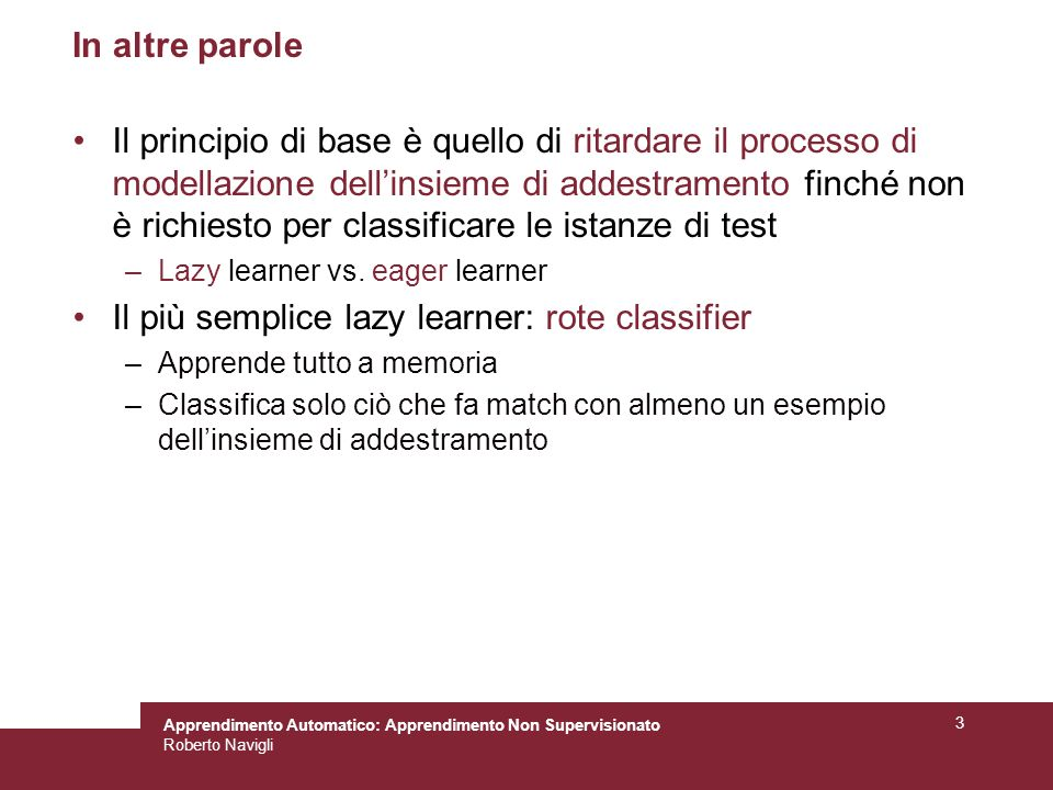 Il più semplice lazy learner: rote classifier