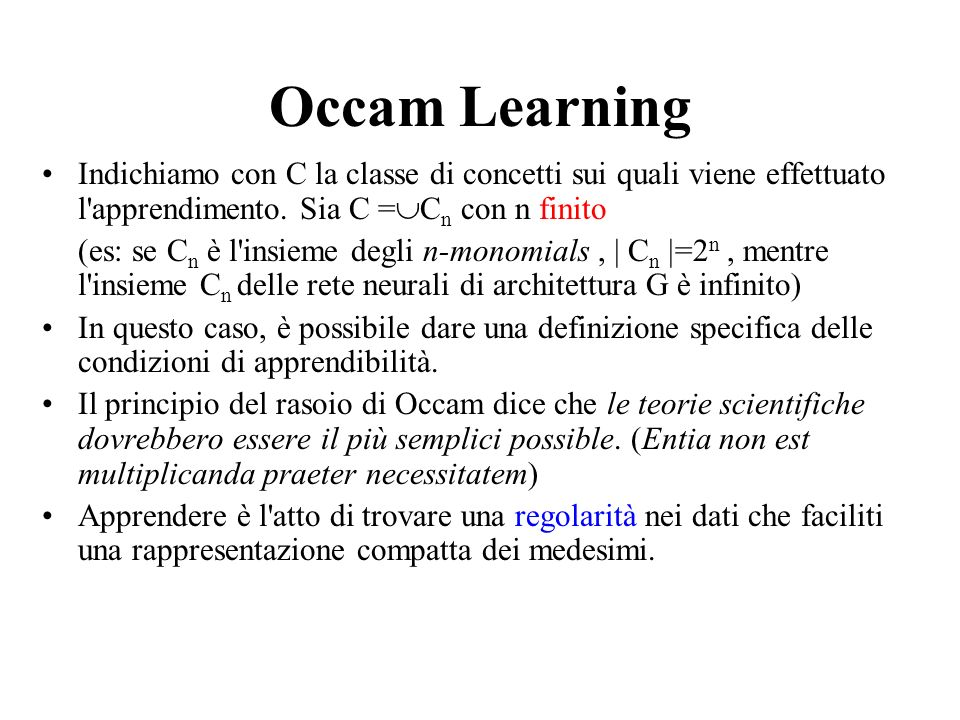 Occam Learning Indichiamo con C la classe di concetti sui quali viene effettuato l apprendimento. Sia C =Cn con n finito.