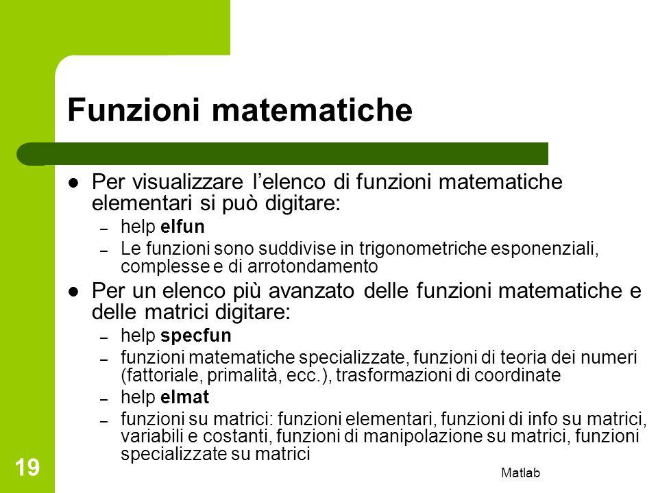 Funzioni matematiche Per visualizzare l'elenco di funzioni matematiche elementari si può digitare: help elfun.