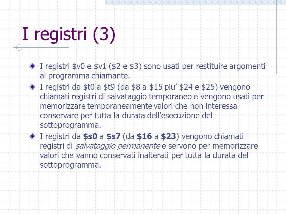 I registri (3) I registri $v0 e $v1 ($2 e $3) sono usati per restituire argomenti al programma chiamante.