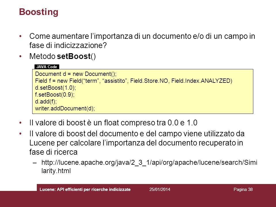 Boosting Come aumentare l'importanza di un documento e/o di un campo in fase di indicizzazione Metodo setBoost()