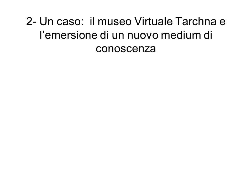2- Un caso: il museo Virtuale Tarchna e l'emersione di un nuovo medium di conoscenza