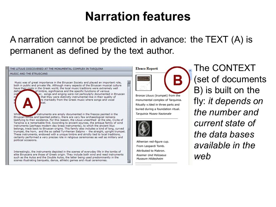 Narration features A narration cannot be predicted in advance: the TEXT (A) is permanent as defined by the text author.