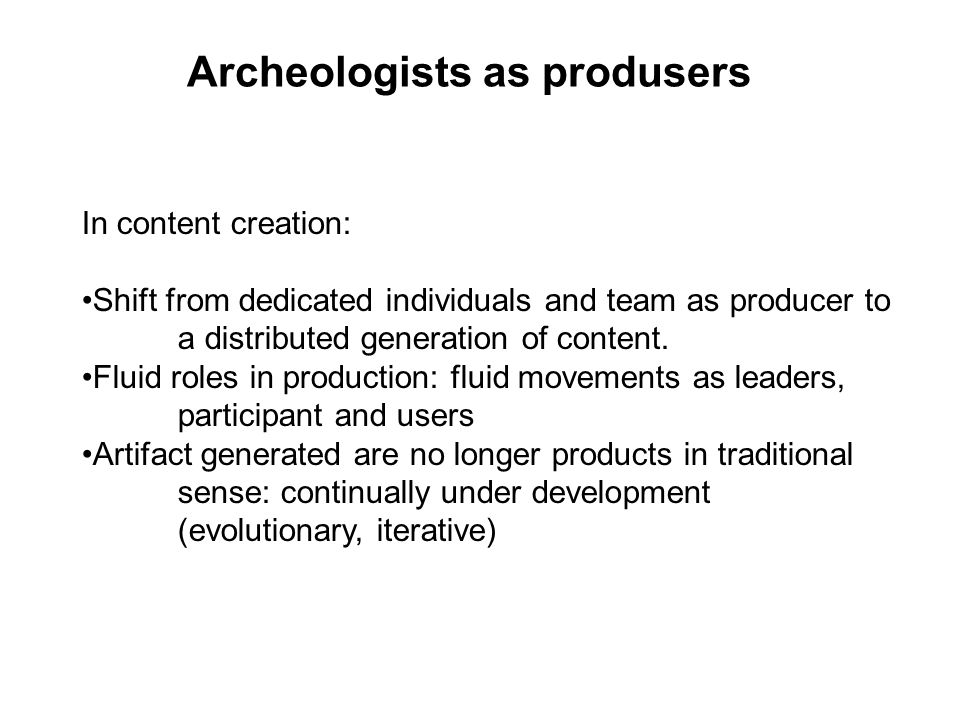 Archeologists as produsers