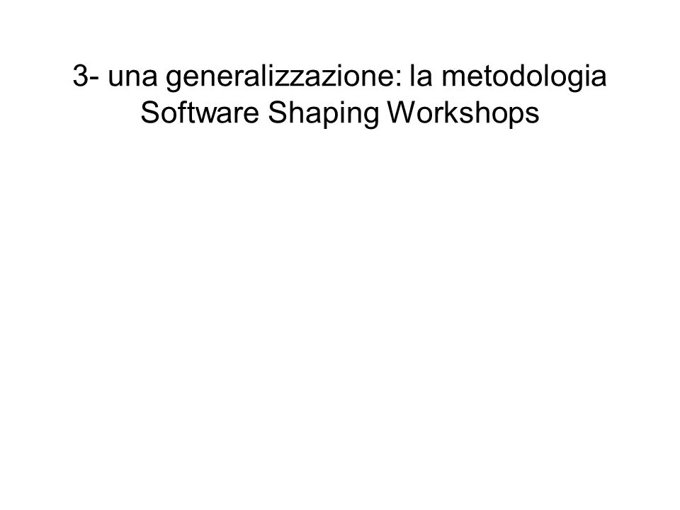 3- una generalizzazione: la metodologia Software Shaping Workshops