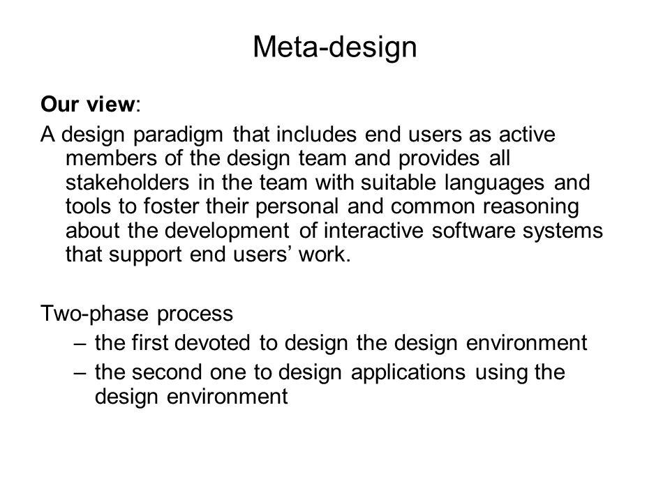 Meta-design Our view: