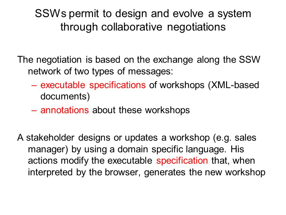 SSWs permit to design and evolve a system through collaborative negotiations