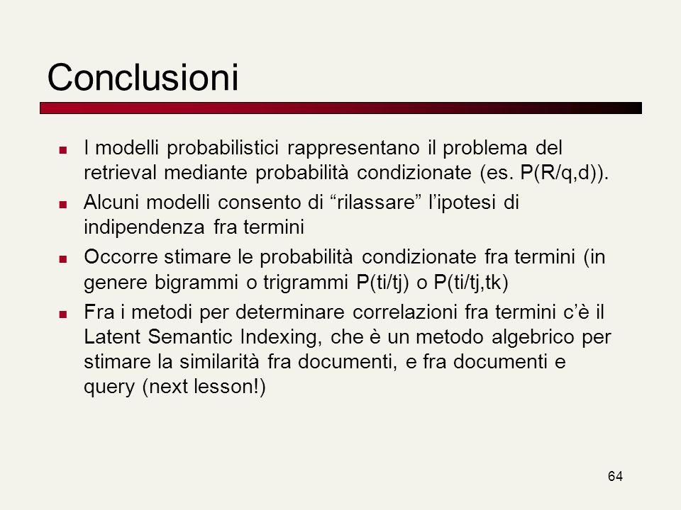 Conclusioni I modelli probabilistici rappresentano il problema del retrieval mediante probabilità condizionate (es. P(R/q,d)).
