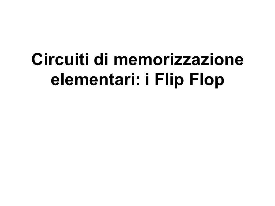 Circuiti di memorizzazione elementari: i Flip Flop